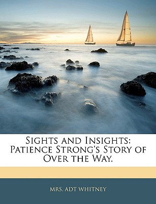 Nabu Press Sights and Insights: Patience Strong's Story of Over the Way. by Whitney, Adt [Paperback] at Sears.com