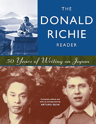 The Donald Richie Reader By Richie, Donald/ Silva, Arturo